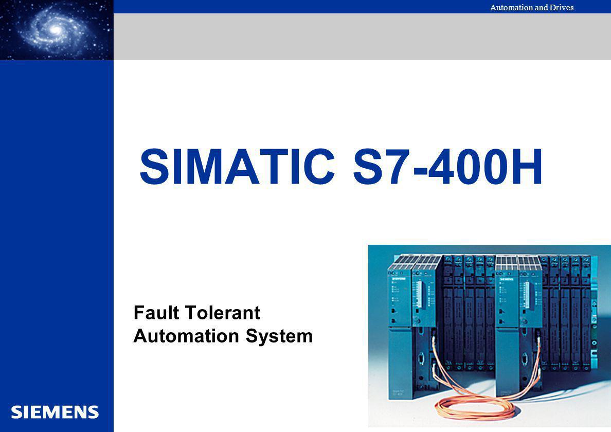Automation and Drives SIMATIC S7-400H SIMATIC S7-400H Haute Disponibilité & Sécurité Architecture solution S7 400H/F RUN-P RUN STOP CMRES CPU 417H Module standard Redondant Profibus DP Module F redondant RUN-P RUN STOP CMRES Programme Standard et application F Module de Sécurité F ProfiSafe- Profibus DP S SSSSS Télégramme Standard Module standard Redondant