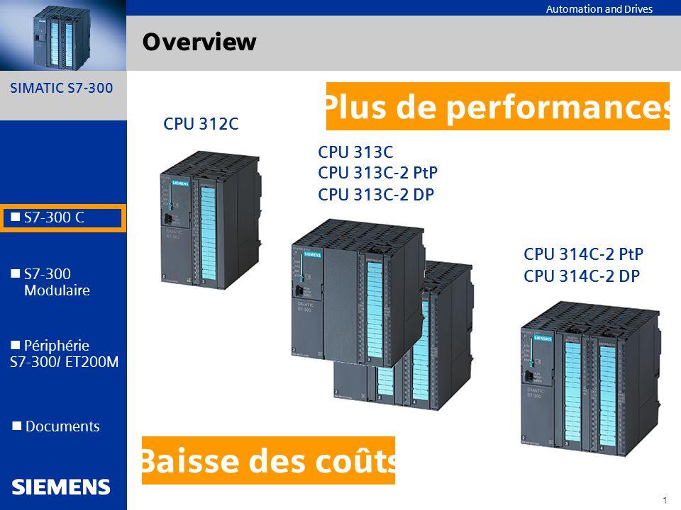 SIMATIC S7-300 12 Automation and Drives S7-300 C S7-300 Modulaire S7-300 Modulaire Périphérie S7-300/ ET200M Documents Nouvelles cartes de périphérie S7 300/ET200M Cartes TOR 6ES7321-1CH00-0AA0 :DE 16 x UC 24/48V Entrée TOR par groupe de 1 6ES7322-5GH00-0AB0 :DA 16 x UC 24/48V sortie TOR par groupe de 1 6ES7 321-1FF10-0AA0: 8 entrées TOR AC 120/230 V par groupe de 1 6ES7 322-5FF00-0AB0: 8 sorties TOR AC 120/230 V par groupe de 1 et diagnostic programmable 6ES7 322-5HF20-0AB0 : 8-voies relais, mode défaut paramétrable, neutre par groupe de 1 ( attention reparamétrage si remplacement de la 6ES7322-5H00-0AB0) Cartes analogiques 6ES7332-5HF00-0AB0 :SM 332 AO 8 x 12 Bit (tension et courant 12bits)