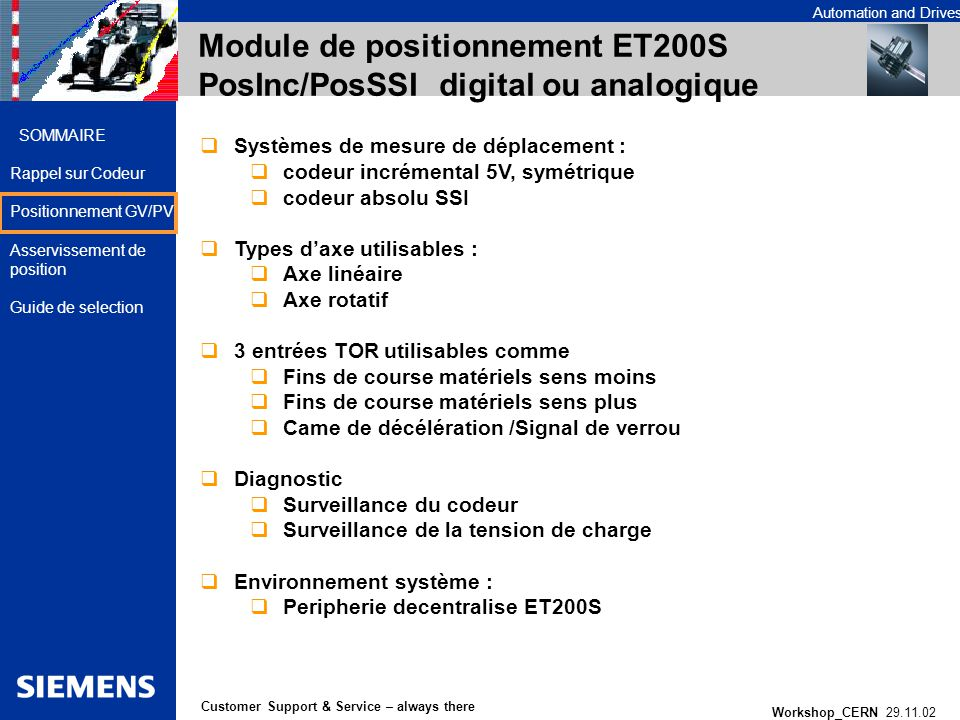Automation and Drives Workshop_CERN 29.11.02 18 Customer Support & Service – always there SOMMAIRE Rappel sur Codeur Positionnement GV/PV Asservisseme