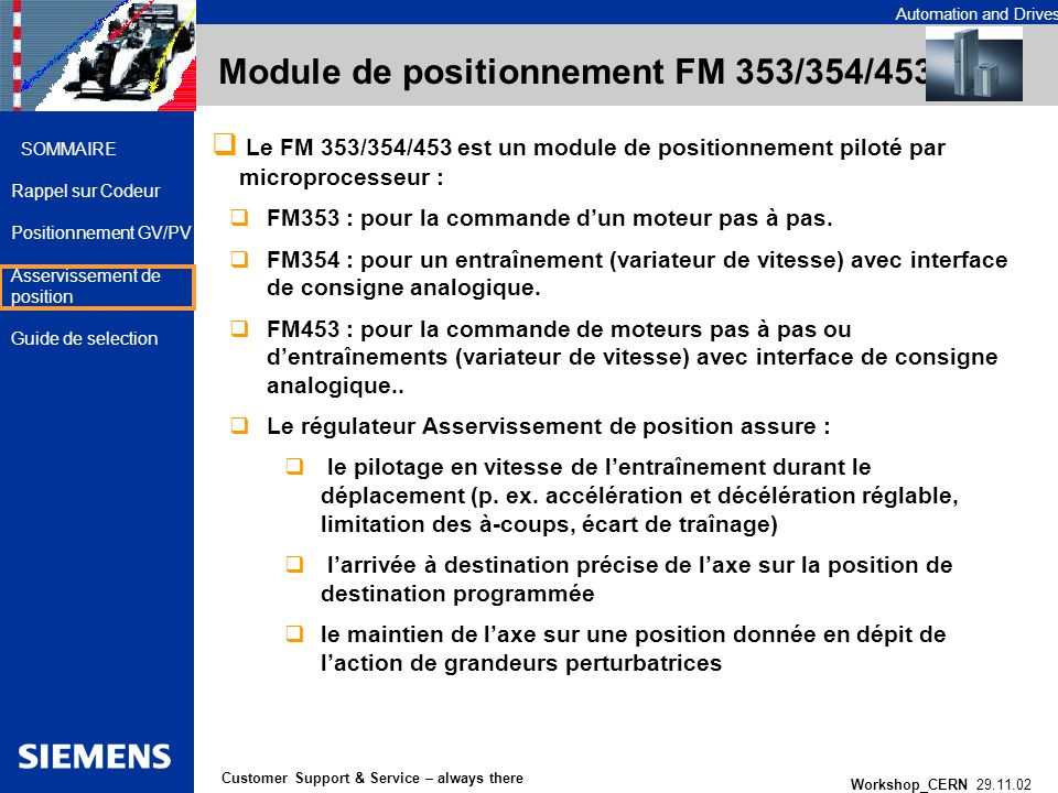 Automation and Drives Workshop_CERN 29.11.02 25 Customer Support & Service – always there SOMMAIRE Rappel sur Codeur Positionnement GV/PV Asservisseme