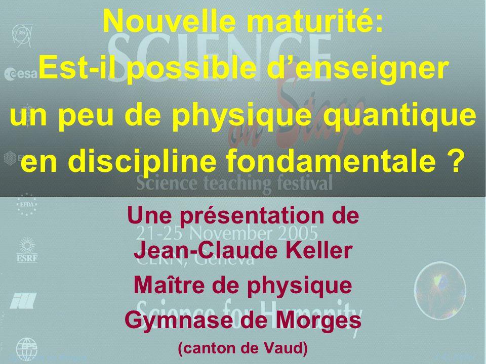 Gymnase de Morges J.-C. Keller Nouvelle maturité: Est-il possible denseigner un peu de physique quantique en discipline fondamentale ? Une présentatio