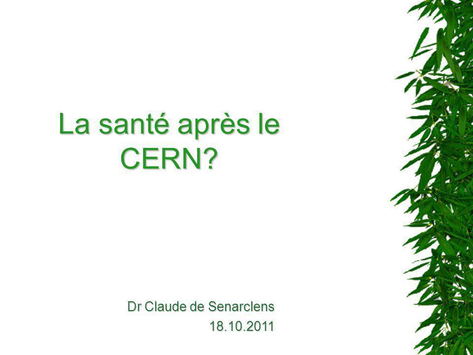 La santé après le CERN? Dr Claude de Senarclens 18.10.2011