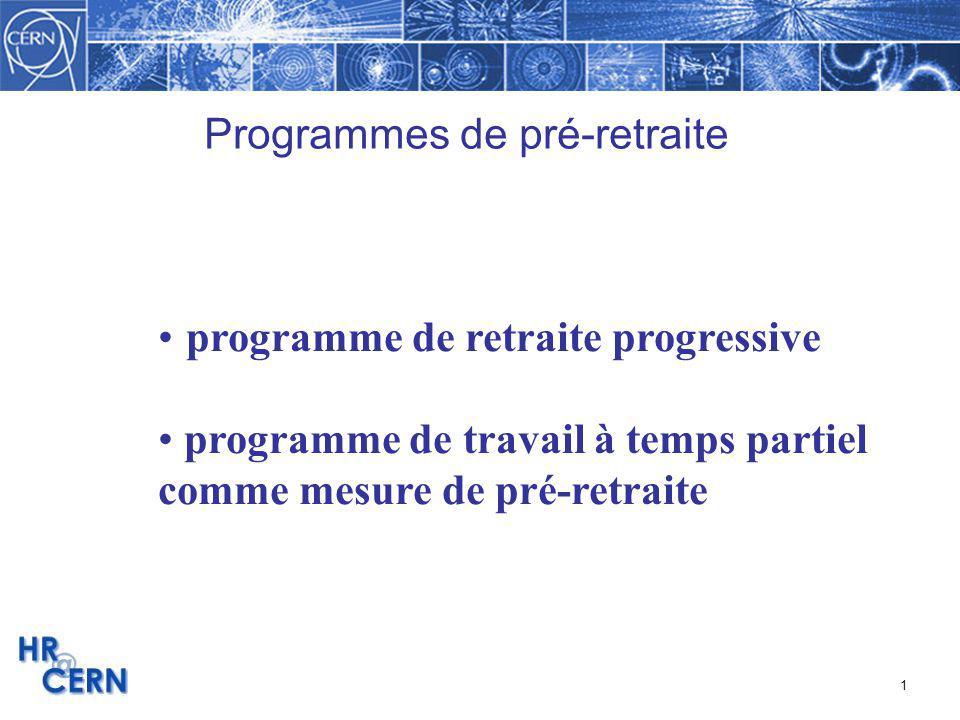 1 Programmes de pré-retraite programme de retraite progressive programme de travail à temps partiel comme mesure de pré-retraite