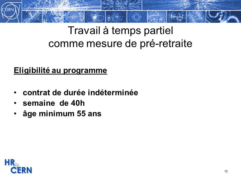 10 Travail à temps partiel comme mesure de pré-retraite Eligibilité au programme contrat de durée indéterminée semaine de 40h âge minimum 55 ans