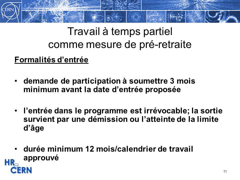 11 Travail à temps partiel comme mesure de pré-retraite Formalités dentrée demande de participation à soumettre 3 mois minimum avant la date dentrée p