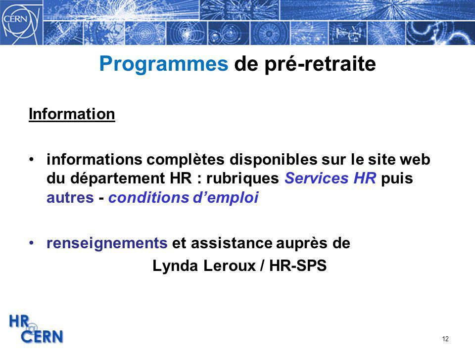 12 Programmes de pré-retraite Information informations complètes disponibles sur le site web du département HR : rubriques Services HR puis autres - c