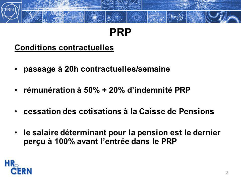 3 PRP Conditions contractuelles passage à 20h contractuelles/semaine rémunération à 50% + 20% dindemnité PRP cessation des cotisations à la Caisse de