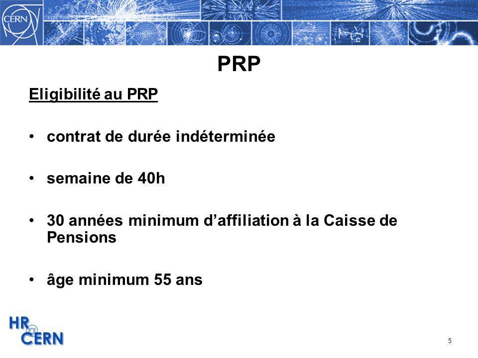 5 PRP Eligibilité au PRP contrat de durée indéterminée semaine de 40h 30 années minimum daffiliation à la Caisse de Pensions âge minimum 55 ans