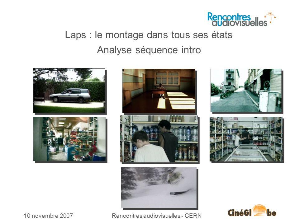 10 novembre 2007Rencontres audiovisuelles - CERN Laps : le montage dans tous ses états Analyse séquence intro