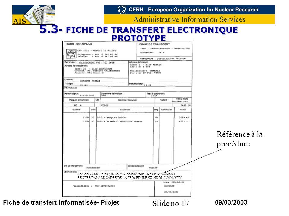 Slide no 17 09/03/2003Fiche de transfert informatisée- Projet 5.3 - FICHE DE TRANSFERT ELECTRONIQUE PROTOTYPE LE CERN CERTIFIE QUE LE MATERIEL OBJET D