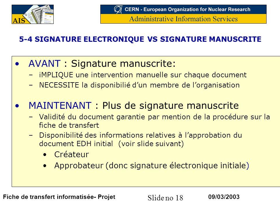 Slide no 18 09/03/2003Fiche de transfert informatisée- Projet 5-4 SIGNATURE ELECTRONIQUE VS SIGNATURE MANUSCRITE AVANT : Signature manuscrite: –iMPLIQ
