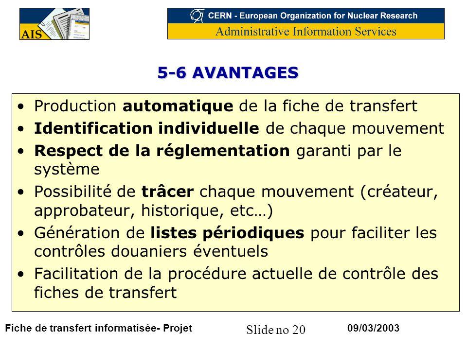 Slide no 20 09/03/2003Fiche de transfert informatisée- Projet 5-6 AVANTAGES Production automatique de la fiche de transfert Identification individuell