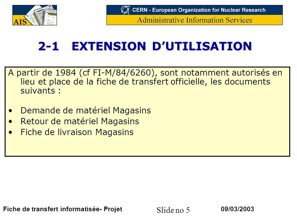 Slide no 5 09/03/2003Fiche de transfert informatisée- Projet 2-1 EXTENSION DUTILISATION A partir de 1984 (cf FI-M/84/6260), sont notamment autorisés e