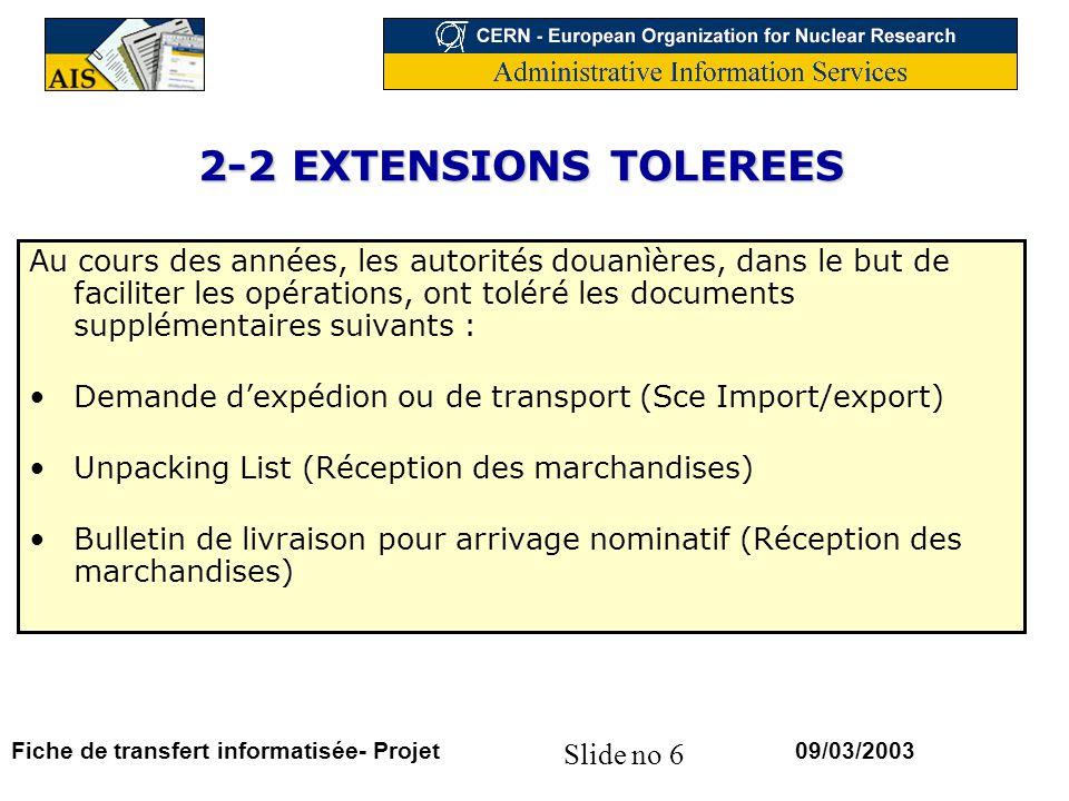 Slide no 6 09/03/2003Fiche de transfert informatisée- Projet 2-2 EXTENSIONS TOLEREES Au cours des années, les autorités douanìères, dans le but de fac