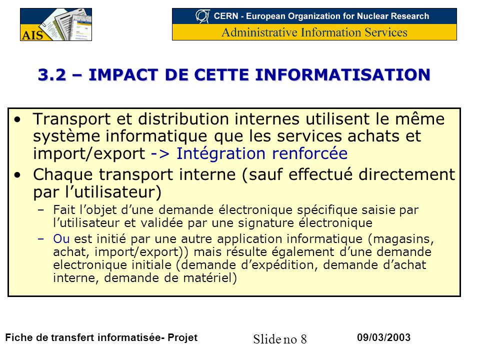 Slide no 8 09/03/2003Fiche de transfert informatisée- Projet 3.2 – IMPACT DE CETTE INFORMATISATION Transport et distribution internes utilisent le mêm
