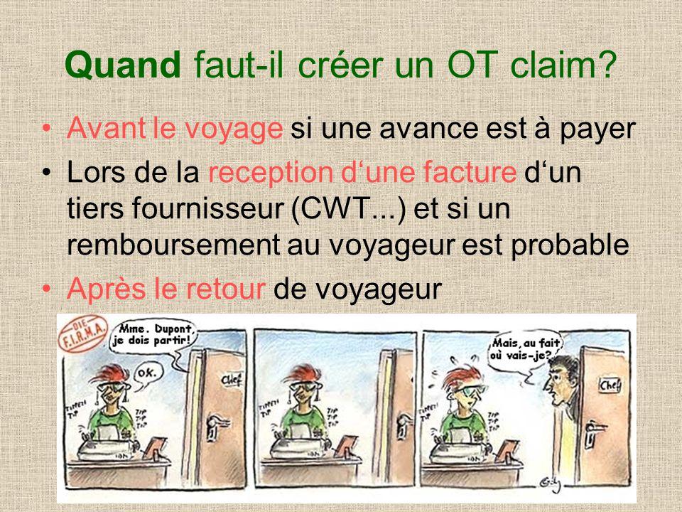 Quand faut-il créer un OT claim? Avant le voyage si une avance est à payer Lors de la reception dune facture dun tiers fournisseur (CWT...) et si un r