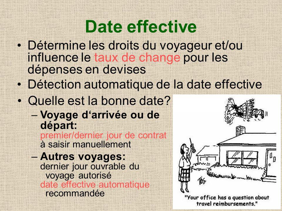 Date effective Détermine les droits du voyageur et/ou influence le taux de change pour les dépenses en devises Détection automatique de la date effective Quelle est la bonne date.