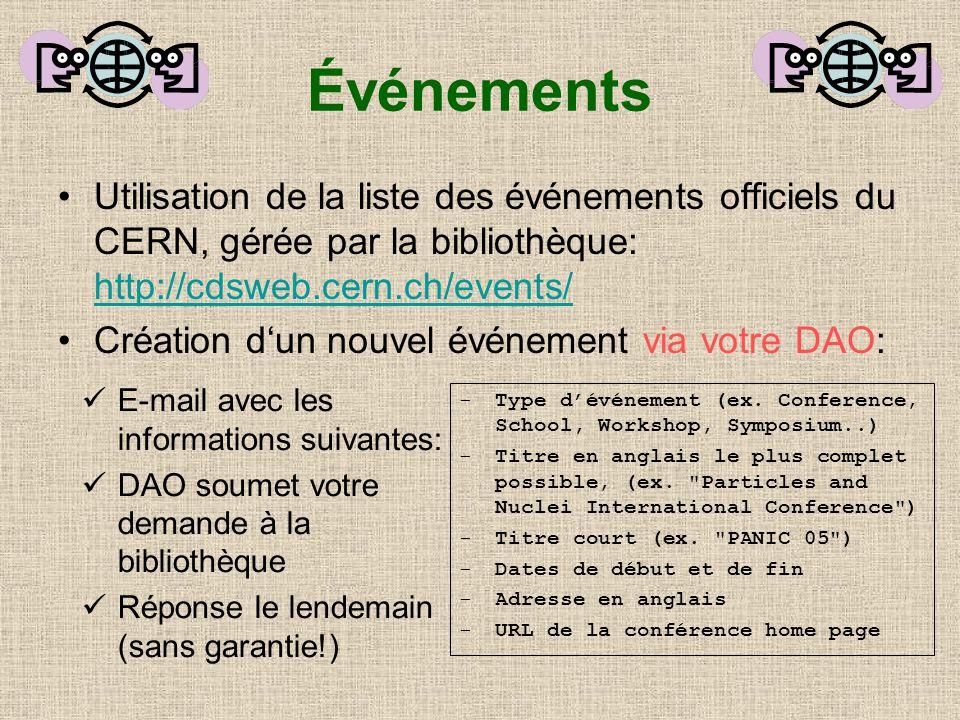 Utilisation de la liste des événements officiels du CERN, gérée par la bibliothèque: http://cdsweb.cern.ch/events/ http://cdsweb.cern.ch/events/ Création dun nouvel événement via votre DAO: E-mail avec les informations suivantes: DAO soumet votre demande à la bibliothèque Réponse le lendemain (sans garantie!) Type dévénement (ex.