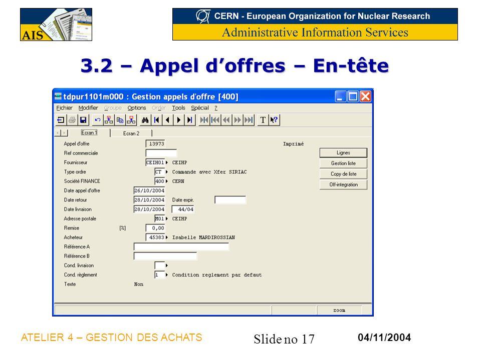 Slide no 17 04/11/2004ATELIER 4 – GESTION DES ACHATS 3.2 – Appel doffres – En-tête