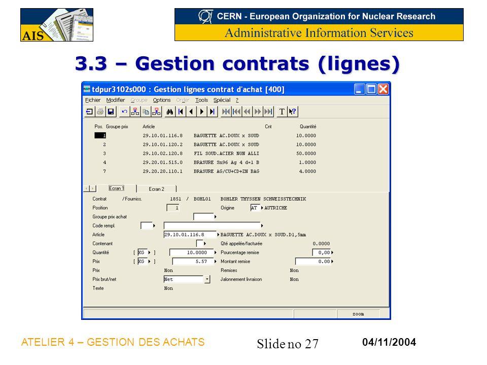Slide no 27 04/11/2004ATELIER 4 – GESTION DES ACHATS 3.3 – Gestion contrats (lignes)