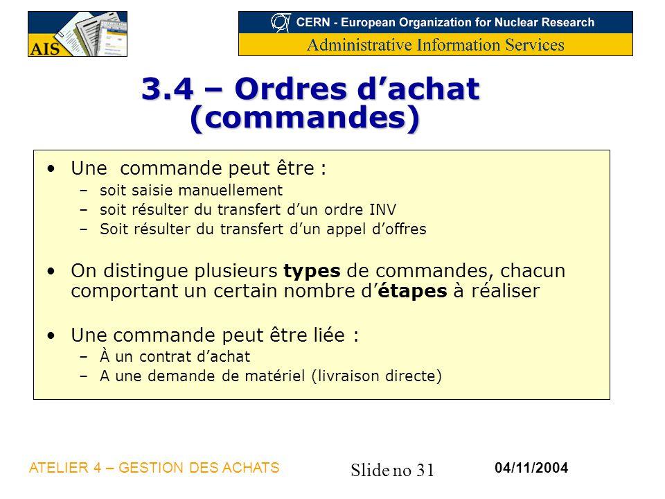 Slide no 31 04/11/2004ATELIER 4 – GESTION DES ACHATS 3.4 – Ordres dachat (commandes) 3.4 – Ordres dachat (commandes) Une commande peut être : –soit sa