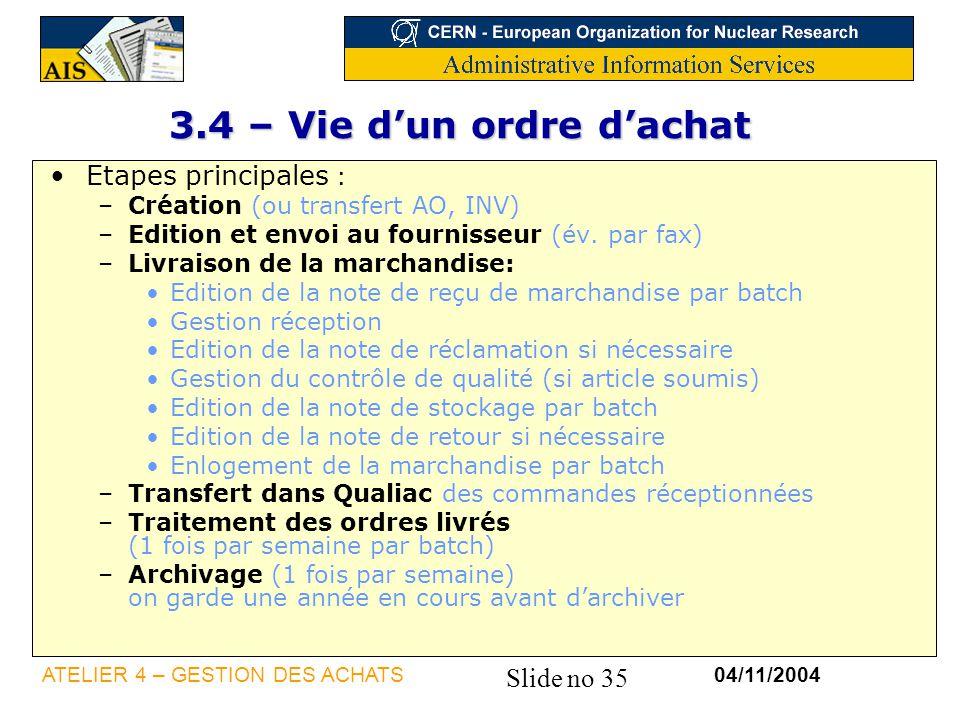 Slide no 35 04/11/2004ATELIER 4 – GESTION DES ACHATS 3.4 – Vie dun ordre dachat Etapes principales : –Création (ou transfert AO, INV) –Edition et envo