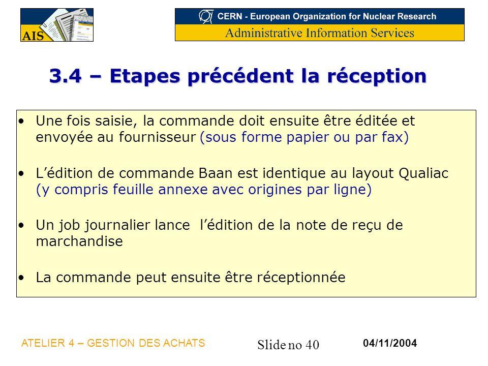 Slide no 40 04/11/2004ATELIER 4 – GESTION DES ACHATS 3.4 – Etapes précédent la réception Une fois saisie, la commande doit ensuite être éditée et envo