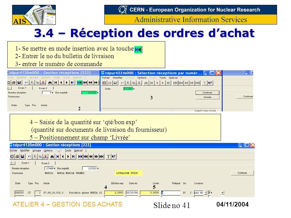 Slide no 41 04/11/2004ATELIER 4 – GESTION DES ACHATS 3.4 – Réception des ordres dachat 1- Se mettre en mode insertion avec la touche 2- Entrer le no d