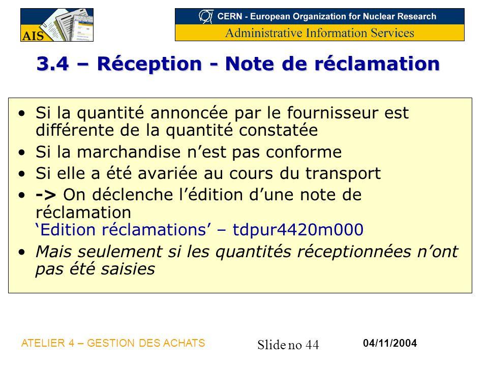 Slide no 44 04/11/2004ATELIER 4 – GESTION DES ACHATS 3.4 – Réception - Note de réclamation Si la quantité annoncée par le fournisseur est différente d