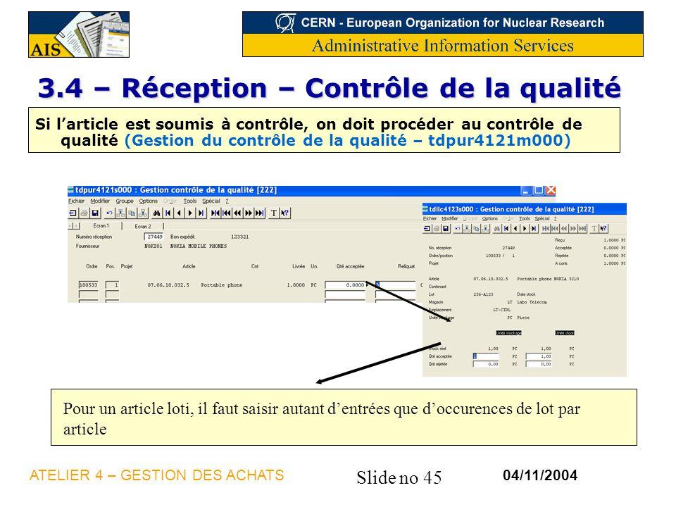 Slide no 45 04/11/2004ATELIER 4 – GESTION DES ACHATS 3.4 – Réception – Contrôle de la qualité Si larticle est soumis à contrôle, on doit procéder au c