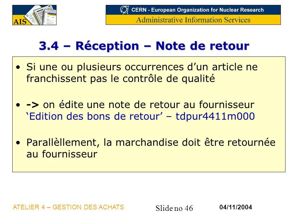 Slide no 46 04/11/2004ATELIER 4 – GESTION DES ACHATS 3.4 – Réception – Note de retour Si une ou plusieurs occurrences dun article ne franchissent pas