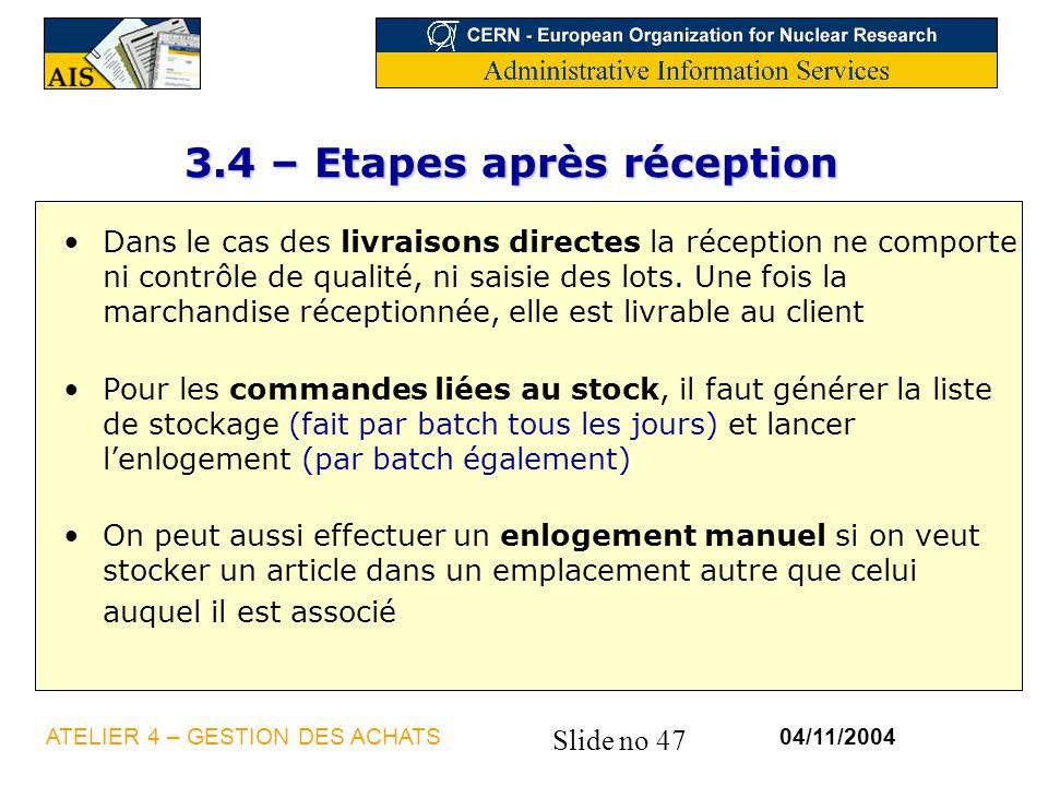 Slide no 47 04/11/2004ATELIER 4 – GESTION DES ACHATS 3.4 – Etapes après réception Dans le cas des livraisons directes la réception ne comporte ni cont
