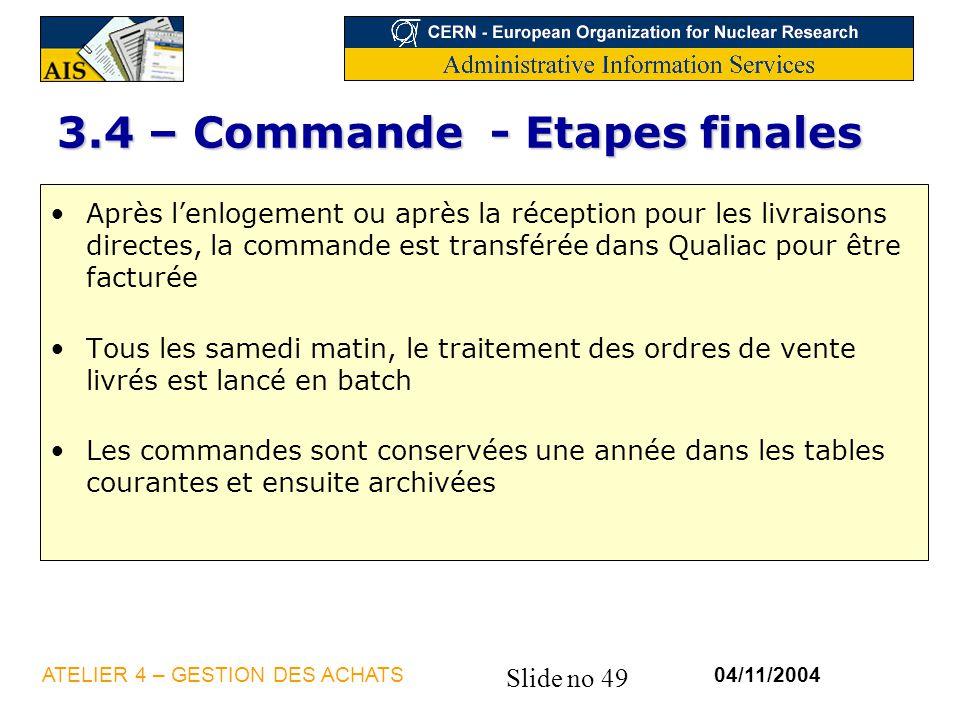 Slide no 49 04/11/2004ATELIER 4 – GESTION DES ACHATS 3.4 – Commande - Etapes finales Après lenlogement ou après la réception pour les livraisons direc