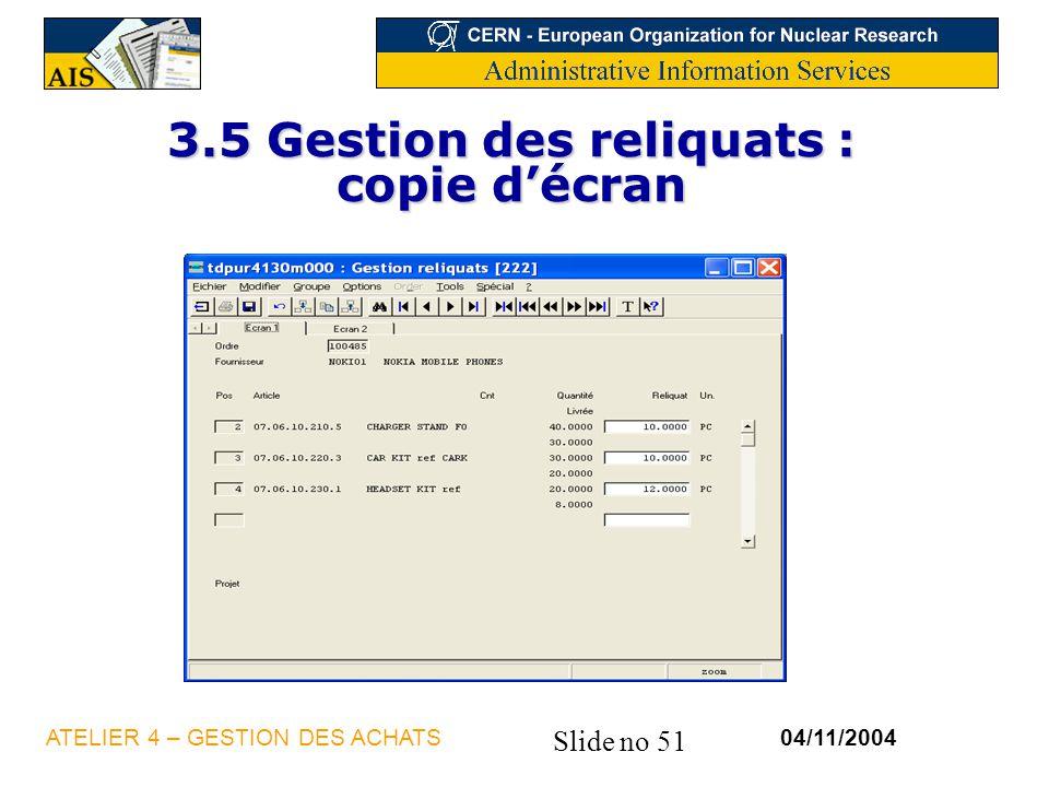 Slide no 51 04/11/2004ATELIER 4 – GESTION DES ACHATS 3.5 Gestion des reliquats : copie décran