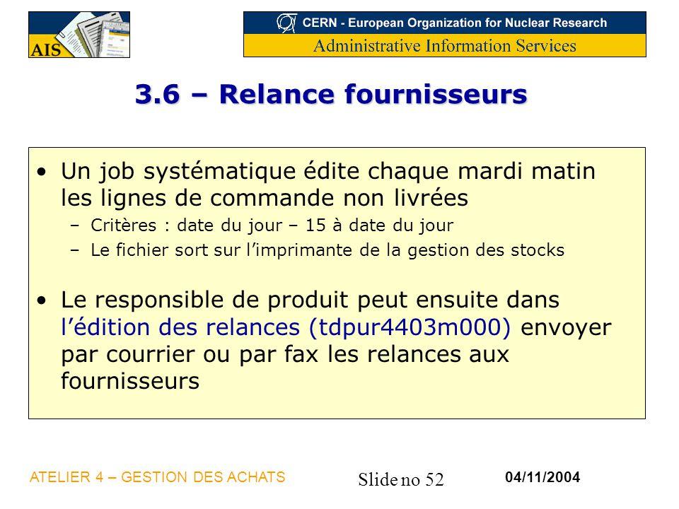 Slide no 52 04/11/2004ATELIER 4 – GESTION DES ACHATS 3.6 – Relance fournisseurs Un job systématique édite chaque mardi matin les lignes de commande no