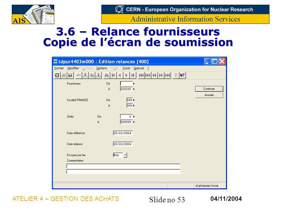 Slide no 53 04/11/2004ATELIER 4 – GESTION DES ACHATS 3.6 – Relance fournisseurs Copie de lécran de soumission
