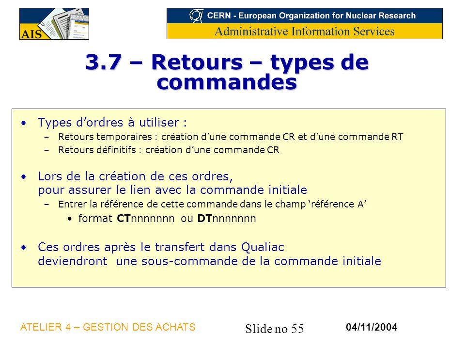 Slide no 55 04/11/2004ATELIER 4 – GESTION DES ACHATS 3.7 – Retours – types de commandes Types dordres à utiliser : –Retours temporaires : création dun