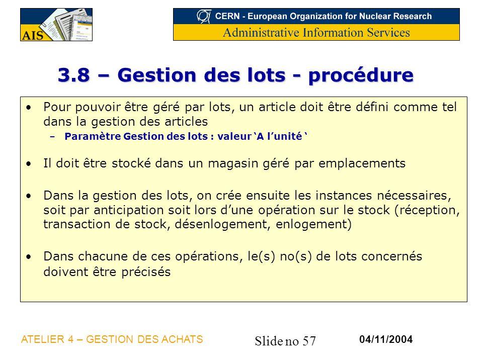Slide no 57 04/11/2004ATELIER 4 – GESTION DES ACHATS 3.8 – Gestion des lots - procédure Pour pouvoir être géré par lots, un article doit être défini c