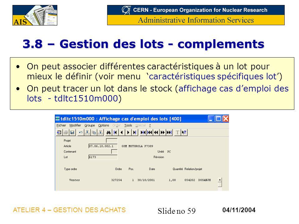 Slide no 59 04/11/2004ATELIER 4 – GESTION DES ACHATS 3.8 – Gestion des lots - complements On peut associer différentes caractéristiques à un lot pour