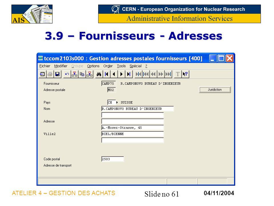 Slide no 61 04/11/2004ATELIER 4 – GESTION DES ACHATS 3.9 – Fournisseurs - Adresses