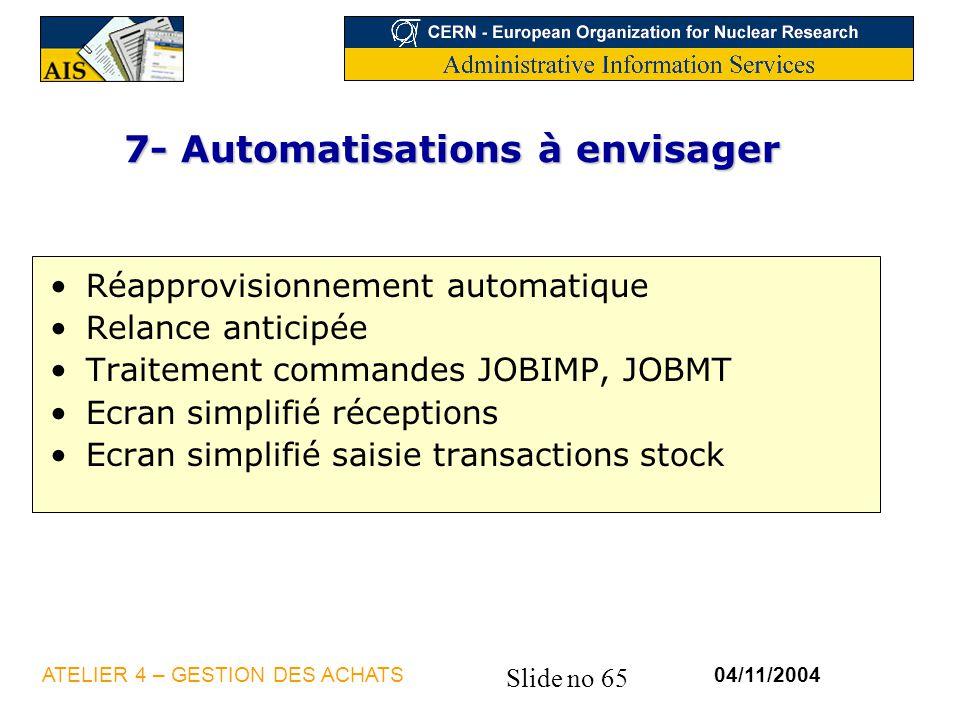 Slide no 65 04/11/2004ATELIER 4 – GESTION DES ACHATS 7- Automatisations à envisager Réapprovisionnement automatique Relance anticipée Traitement comma