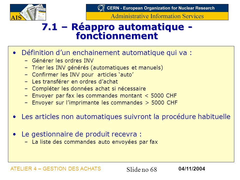 Slide no 68 04/11/2004ATELIER 4 – GESTION DES ACHATS 7.1 – Réappro automatique - fonctionnement Définition dun enchainement automatique qui va : –Géné