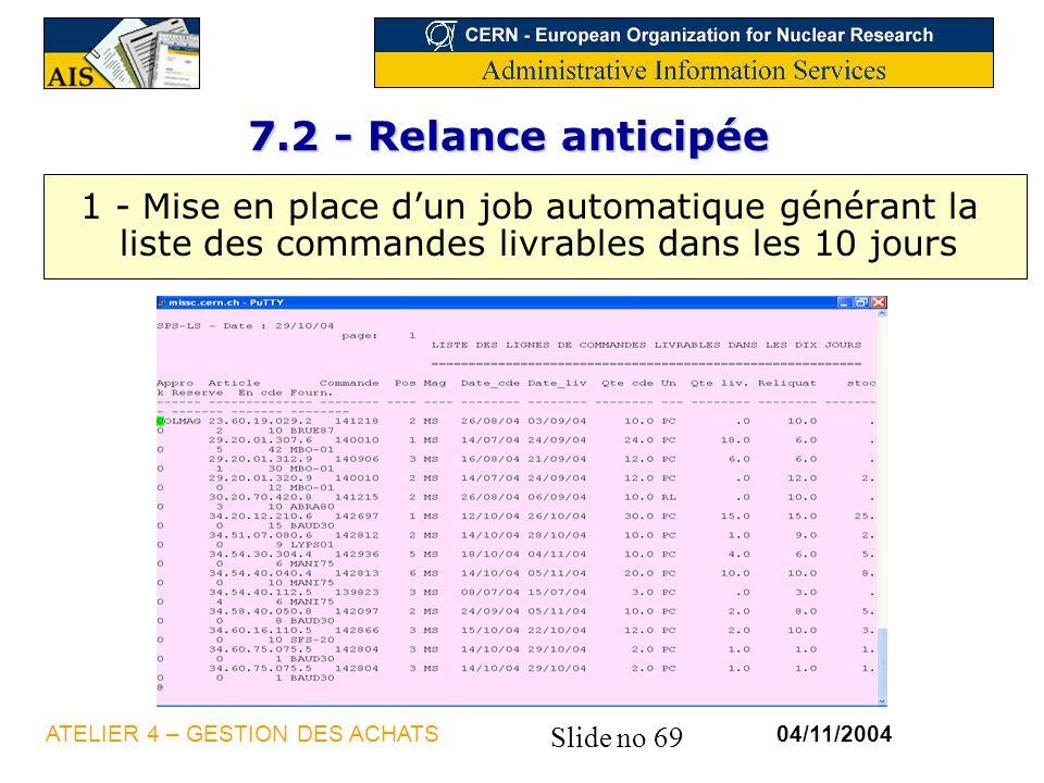Slide no 69 04/11/2004ATELIER 4 – GESTION DES ACHATS 7.2 - Relance anticipée 1 - Mise en place dun job automatique générant la liste des commandes liv