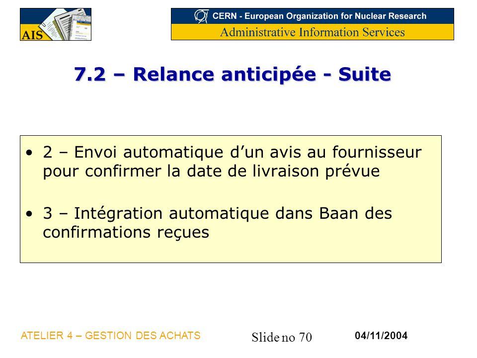 Slide no 70 04/11/2004ATELIER 4 – GESTION DES ACHATS 7.2 – Relance anticipée - Suite 2 – Envoi automatique dun avis au fournisseur pour confirmer la d