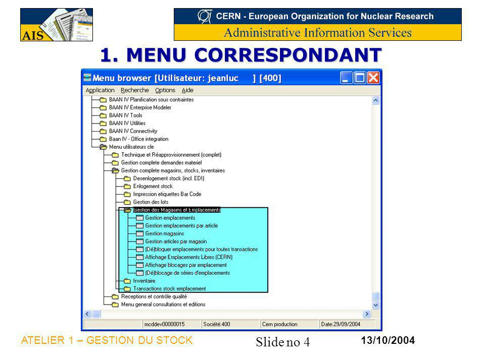Slide no 15 13/10/2004ATELIER 1 – GESTION DU STOCK 4.1 – Customisations rapports inventaire