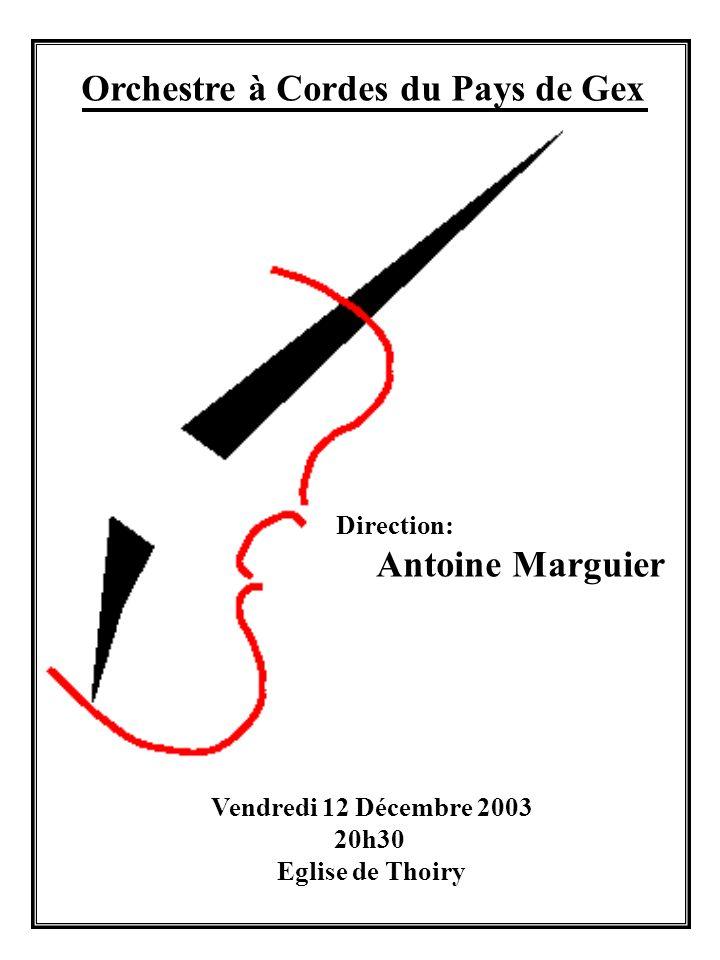 Orchestre à Cordes du Pays de Gex Direction: Antoine Marguier Vendredi 12 Décembre 2003 20h30 Eglise de Thoiry