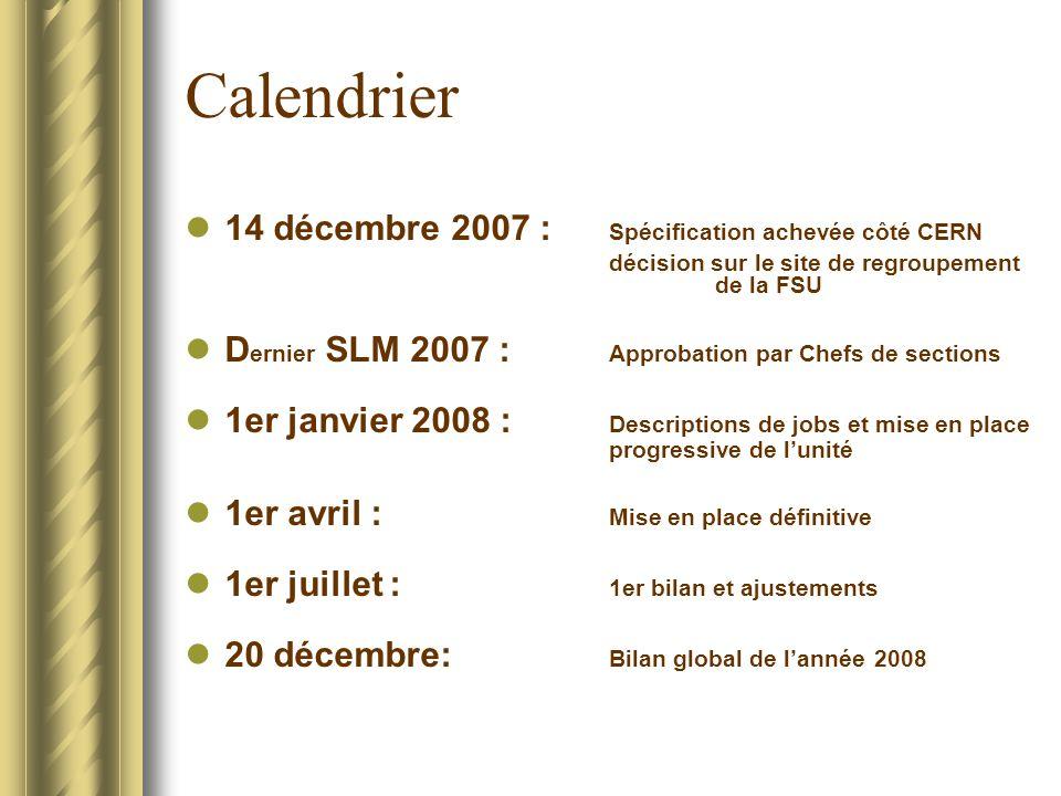 Calendrier 14 décembre 2007 : Spécification achevée côté CERN décision sur le site de regroupement de la FSU D ernier SLM 2007 : Approbation par Chefs