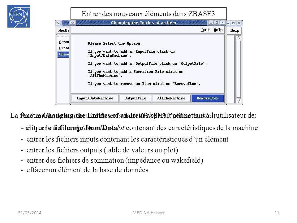 31/05/2014MEDINA Hubert11 Entrer des nouveaux éléments dans ZBASE3 Pour entrer de nouveaux éléments dans ZBASE3 lutilisateur doit : - cliquer sur Chan