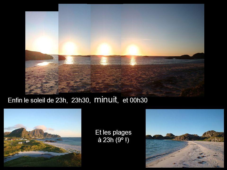 Et les plages à 23h (9º !) Enfin le soleil de 23h, 23h30, minuit, et 00h30