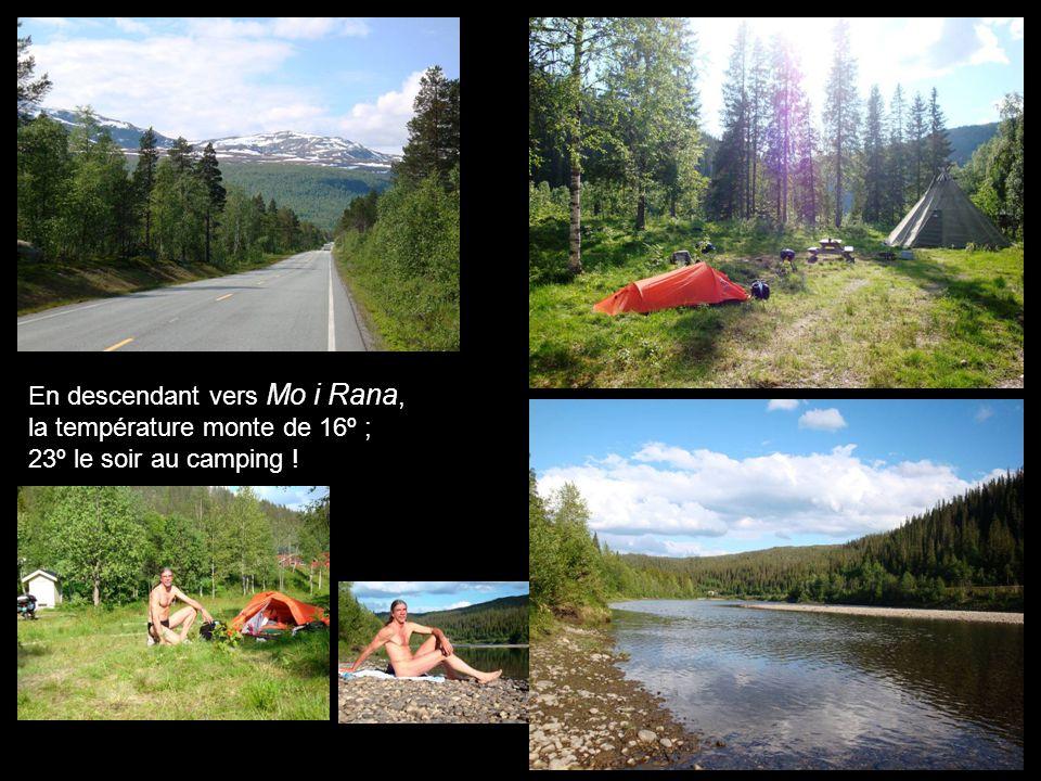En descendant vers Mo i Rana, la température monte de 16º ; 23º le soir au camping !